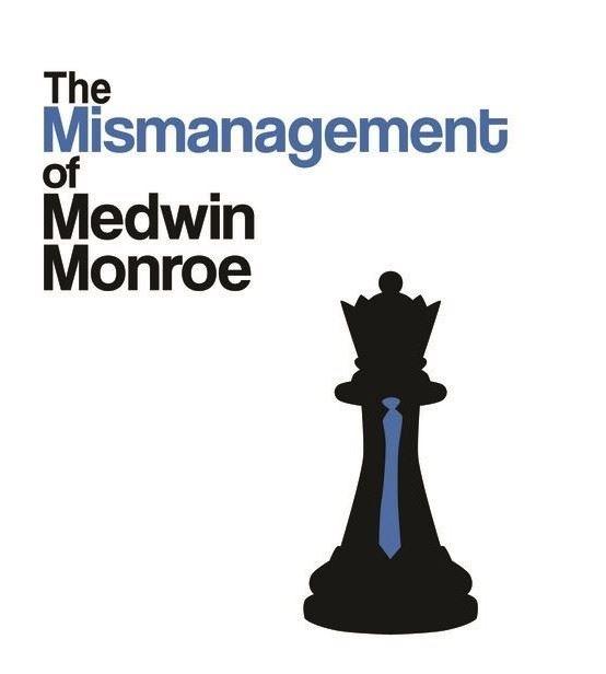 The Mismanagement of Medwin Monroe