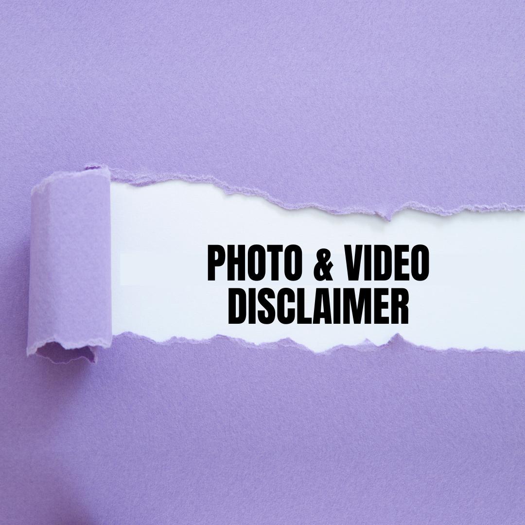 Photo & Video Disclaimer