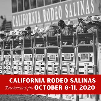 110TH CALIFORNIA RODEO SALINAS POSTPONED TO OCTOBER 8TH-11TH, 2020