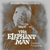 The Elephant Man at the TPAC