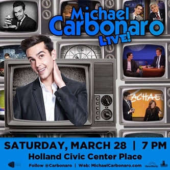 MAGICIAN & TELEVSION STAR – MICHAEL CARBONARO  PERFORMING AT THE HOLLAND CIVIC CENTER PLACE