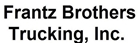 Frantz Bros. Trucking, Inc.